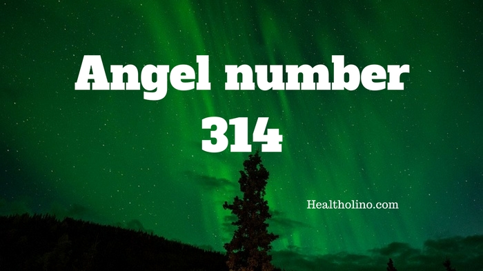 Angel Number 314 Meaning And Symbolism