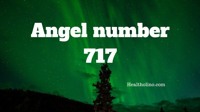 Angel Number 717 – Meaning and Symbolism